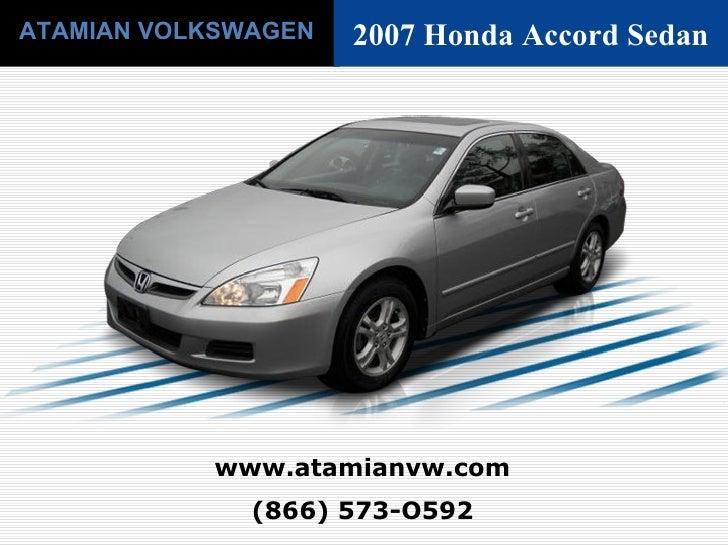 (866) 573-O592 www.atamianvw.com ATAMIAN VOLKSWAGEN 2007 Honda Accord Sedan