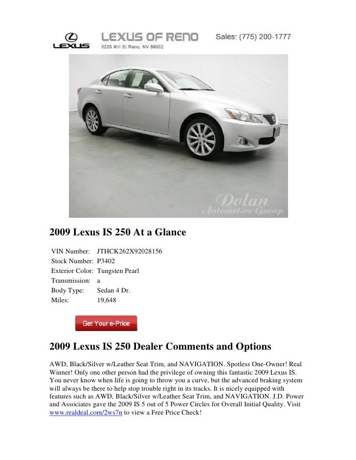 2009 Lexus IS 250 At a GlanceVIN Number:       JTHCK262X92028156Stock Number:     P3402Exterior Color:   Tungsten PearlTra...