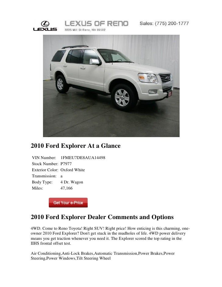 2010 Ford Explorer At a GlanceVIN Number:       1FMEU7DE8AUA14498Stock Number:     P7977Exterior Color:   Oxford WhiteTran...