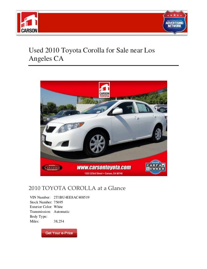 Used 2010 Toyota Corolla for Sale near LosAngeles CA2010 TOYOTA COROLLA at a GlanceVIN Number:       2T1BU4EE8AC408519Stoc...