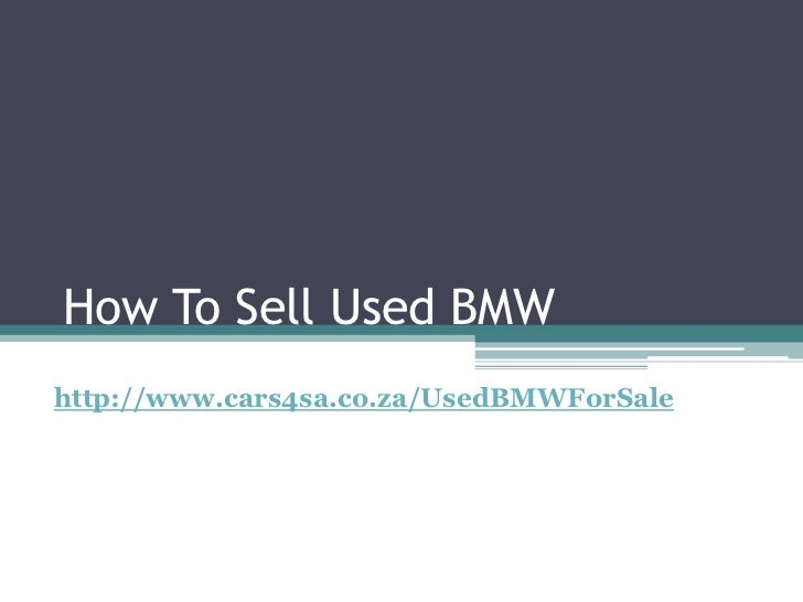 How To Sell Used BMWhttp://www.cars4sa.co.za/UsedBMWForSale