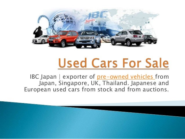 IBC Japan | exporter of pre-owned vehicles from     Japan, Singapore, UK, Thailand. Japanese andEuropean used cars from st...