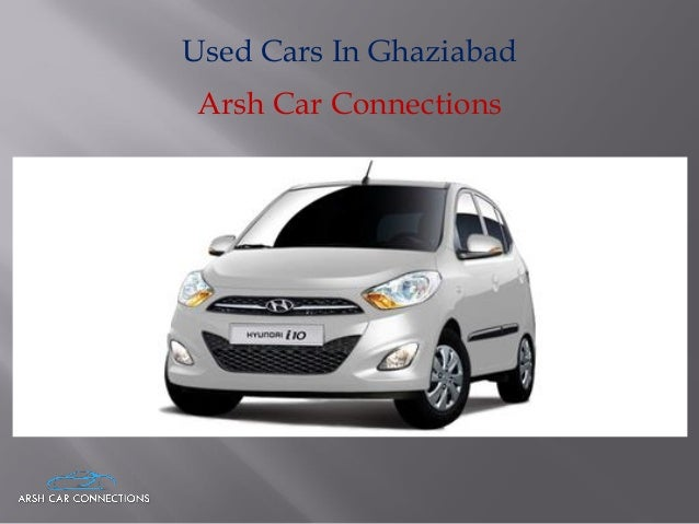 Used Cars In Ghaziabad Arsh Car Connections