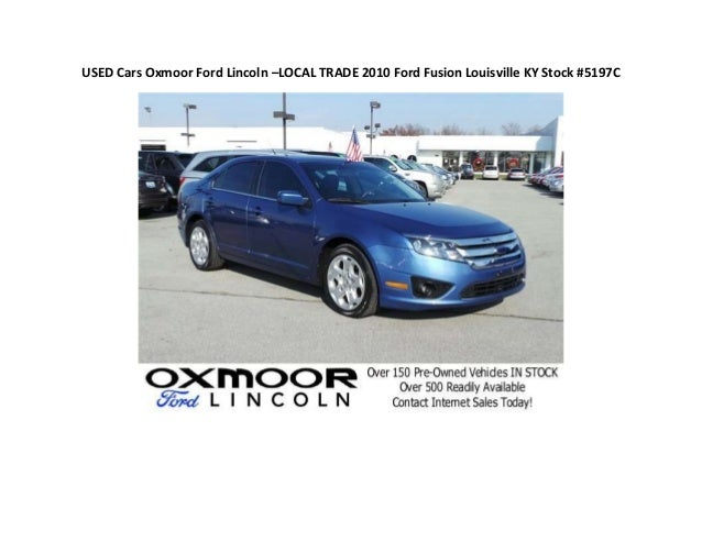 USED Cars Oxmoor Ford Lincoln U2013LOCAL TRADE 2010 Ford Fusion Louisville KY  Stock #5197C ...