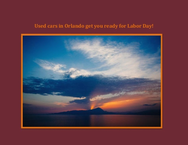 Used cars in Orlando get you ready for Labor Day!