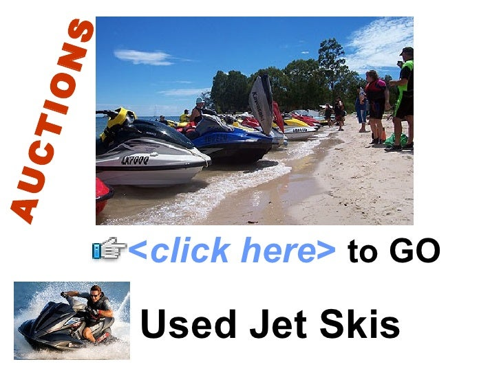 S  ION CT AU              <click here> to GO           Used Jet Skis