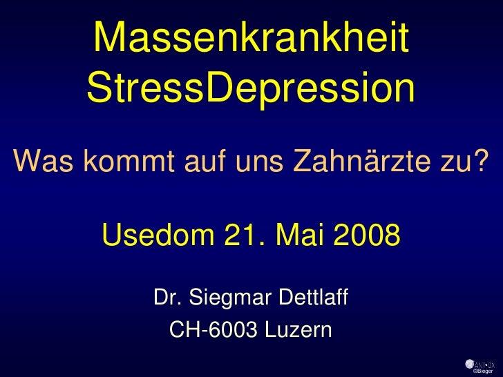 Massenkrankheit     StressDepression Was kommt auf uns Zahnärzte zu?       Usedom 21. Mai 2008          Dr. Siegmar Dettla...