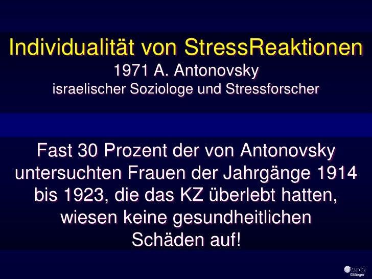 Individualität von StressReaktionen              1971 A. Antonovsky     israelischer Soziologe und Stressforscher      Fas...