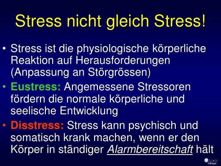 Stress nicht gleich Stress! • Stress ist die physiologische körperliche   Reaktion auf Herausforderungen   (Anpassung an S...