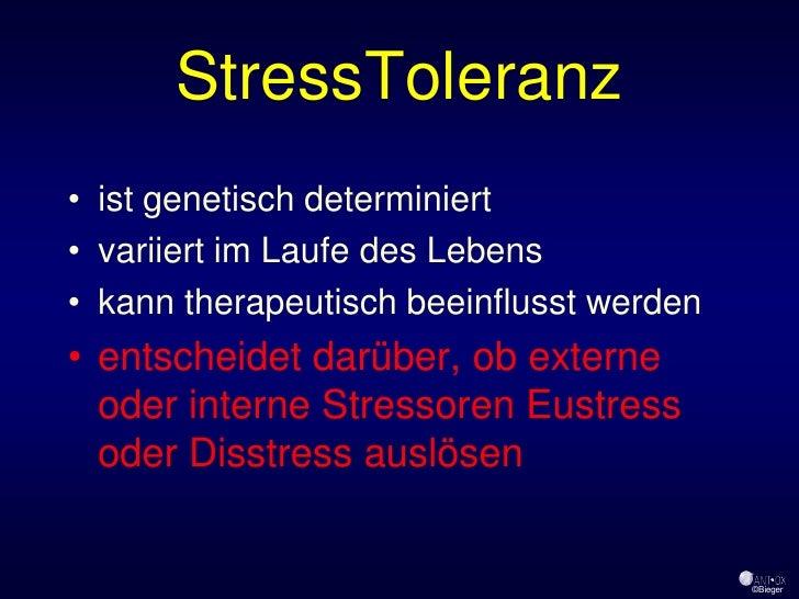 StressToleranz • ist genetisch determiniert • variiert im Laufe des Lebens • kann therapeutisch beeinflusst werden • entsc...