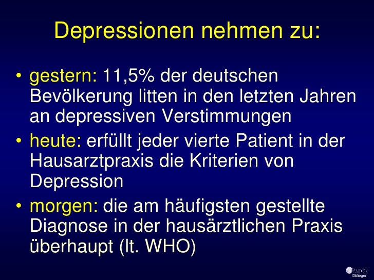 Depressionen nehmen zu: • gestern: 11,5% der deutschen   Bevölkerung litten in den letzten Jahren   an depressiven Verstim...