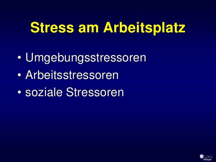 Stress am Arbeitsplatz  • Umgebungsstressoren • Arbeitsstressoren • soziale Stressoren                                ©Bieger