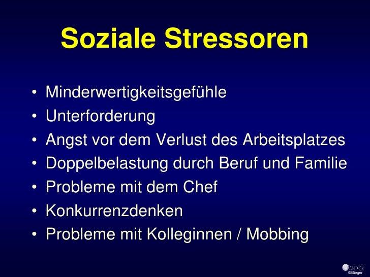 Soziale Stressoren •   Minderwertigkeitsgefühle •   Unterforderung •   Angst vor dem Verlust des Arbeitsplatzes •   Doppel...