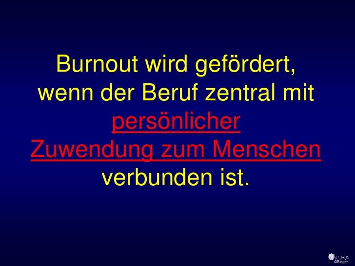 Burnout wird gefördert, wenn der Beruf zentral mit        persönlicher Zuwendung zum Menschen       verbunden ist.        ...