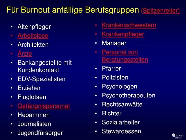 Für Burnout anfällige Berufsgruppen (Spitzenreiter)  •   Altenpfleger          •   Krankenschwestern  •   Arbeitslose     ...
