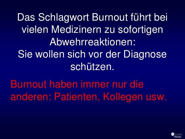 Das Schlagwort Burnout führt bei   vielen Medizinern zu sofortigen         Abwehrreaktionen:  Sie wollen sich vor der Diag...