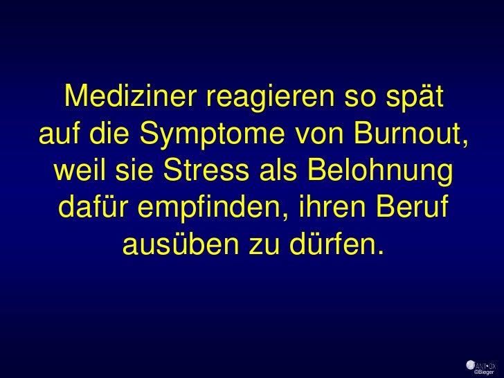 Mediziner reagieren so spät auf die Symptome von Burnout,  weil sie Stress als Belohnung  dafür empfinden, ihren Beruf    ...
