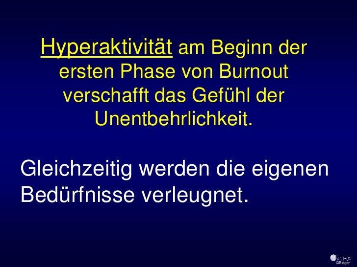 Hyperaktivität am Beginn der    ersten Phase von Burnout    verschafft das Gefühl der        Unentbehrlichkeit.  Gleichzei...