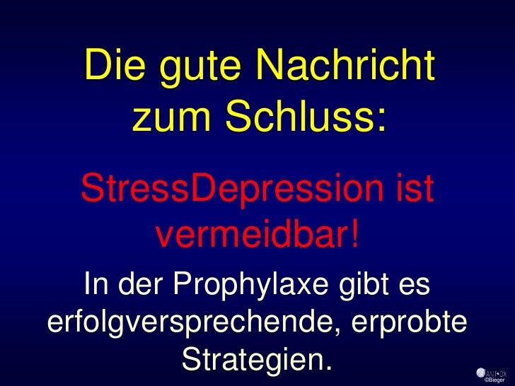 Die gute Nachricht     zum Schluss:   StressDepression ist       vermeidbar!    In der Prophylaxe gibt es erfolgverspreche...