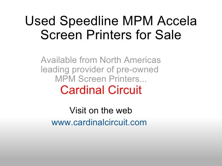 Used Speedline MPM Accela Screen Printers for Sale Available from North Americas leading provider of pre-owned  MPM Screen...