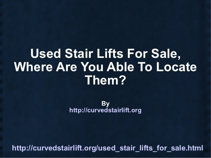 Used Stair Lifts For Sale, Where Are You Able To Locate Them? By http://curvedstairlift.org