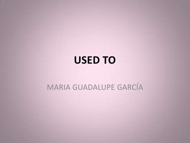 USED TO<br />MARIA GUADALUPE GARCÍA<br />