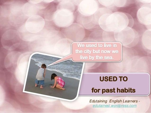 USED TO for past habits Edutaining English Learners - edutainesl.wordpress.com