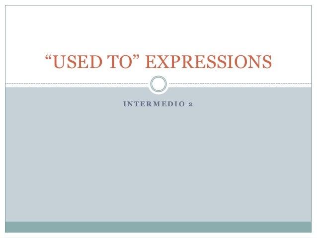 """I N T E R M E D I O 2 """"USED TO"""" EXPRESSIONS"""