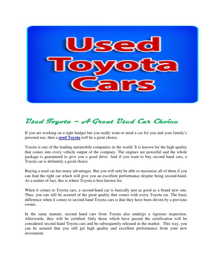 Used Toyota – A Great Used Car ChoiceIf you are working on a tight budget but you really want or need a car for you and yo...