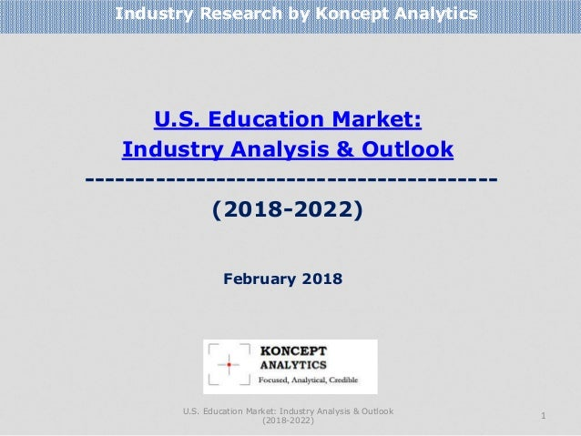U.S. Education Market: Industry Analysis & Outlook ----------------------------------------- (2018-2022) Industry Research...