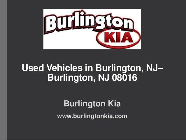 Used Vehicles in Burlington, NJ– Burlington, NJ 08016 Burlington Kia www.burlingtonkia.com
