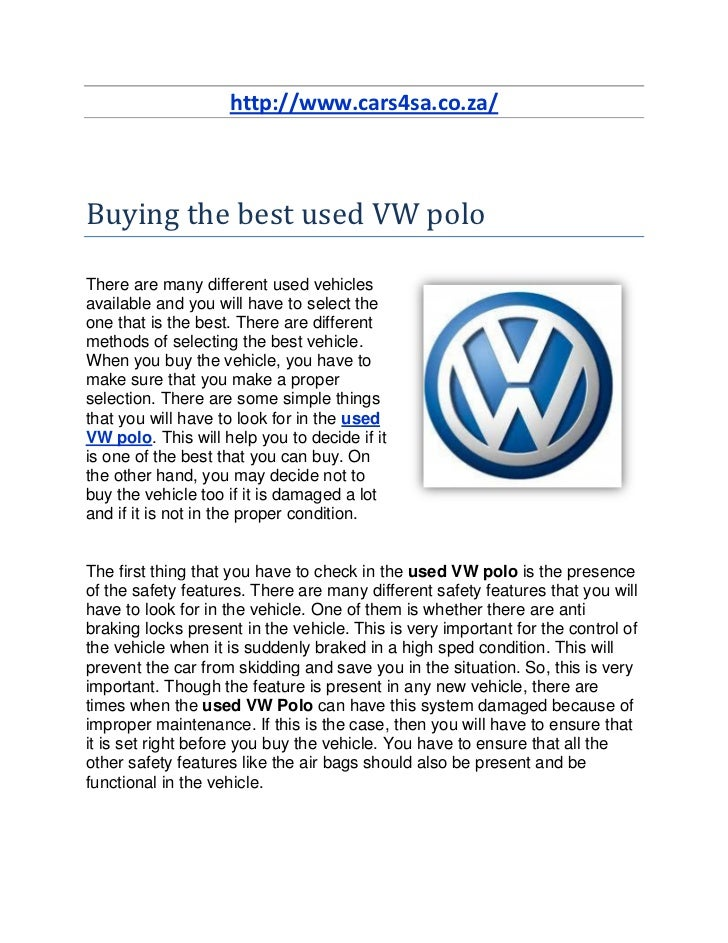 http://www.cars4sa.co.za/Buying the best used VW poloThere are many different used vehiclesavailable and you will have to ...