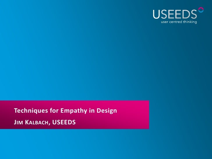 Techniques for Empathy in DesignJIM KALBACH, USEEDS