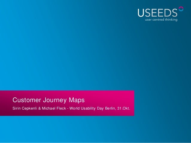 Customer Journey MapsSirin Cepkenli & Michael Fleck - World Usability Day Berlin, 31.Okt.