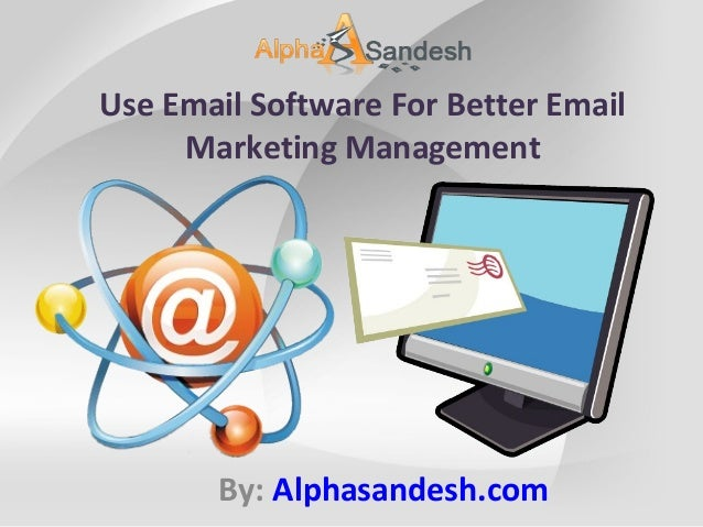 Use Email Software For Better Email Marketing Management By: Alphasandesh.com