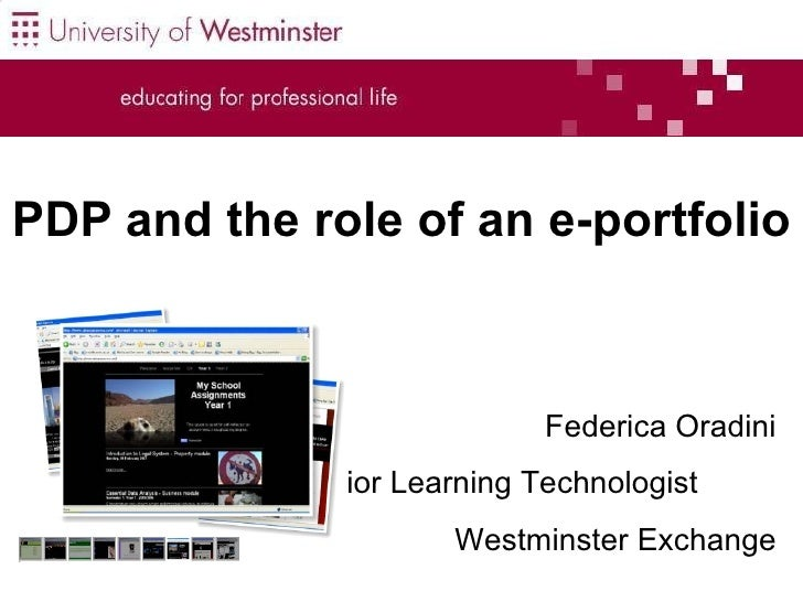 PDP and the role of an e-portfolio   Federica Oradini Senior Learning Technologist  Westminster Exchange
