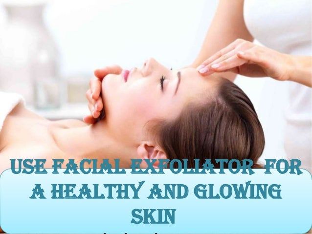 Use Facial Exfoliator for a Healthy and Glowing Skin