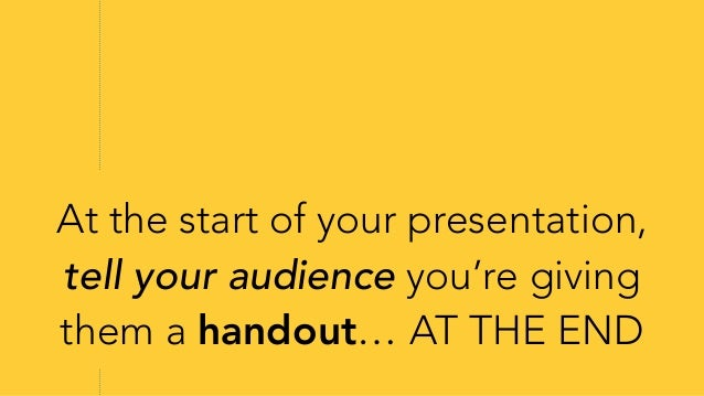 """""""Don't hand out print-outs of your slides. They don't work without you there."""" -- Seth Godin"""