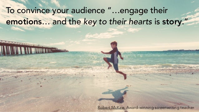 Through stories, you connect with your audience and build up to your takeaway Stories Emotions Memory