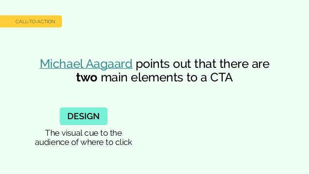 Michael Aagaard points out that there are two main elements to a CTA The visual cue to the audience of where to click CALL...