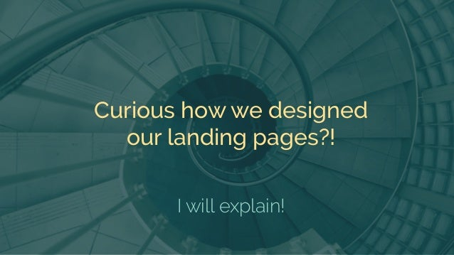 In this presentation, you're going to learn the best practices on how to create landing pages that convert, look awesome a...
