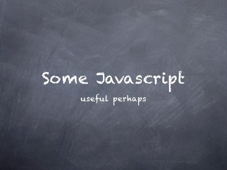 Some Javascript    useful perhaps