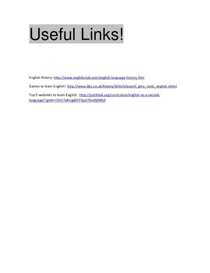 Useful Links!English History: http://www.englishclub.com/english-language-history.htmGames to learn English! http://www.bb...