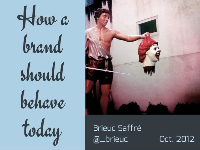 How a brand should behave today  Brieuc Saffré @_brieuc  Oct. 2012