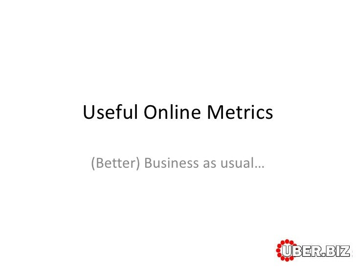 Useful Online Metrics(Better) Business as usual…