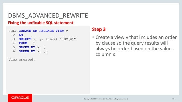 Copyright © 2017, Oracle and/or its affiliates. All rights reserved. | DBMS_ADVANCED_REWRITE 12 Fixing the unfixable SQL s...