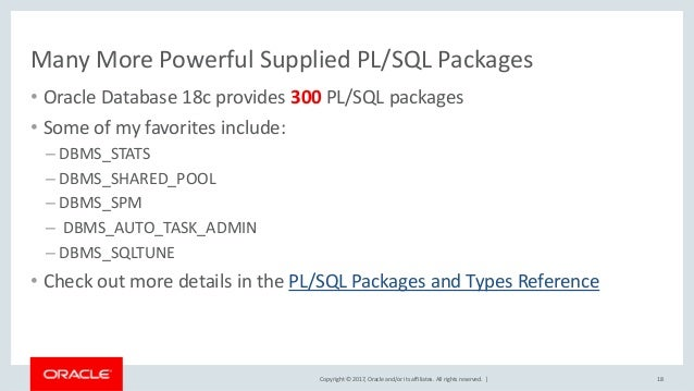 Copyright © 2017, Oracle and/or its affiliates. All rights reserved. | Many More Powerful Supplied PL/SQL Packages • Oracl...