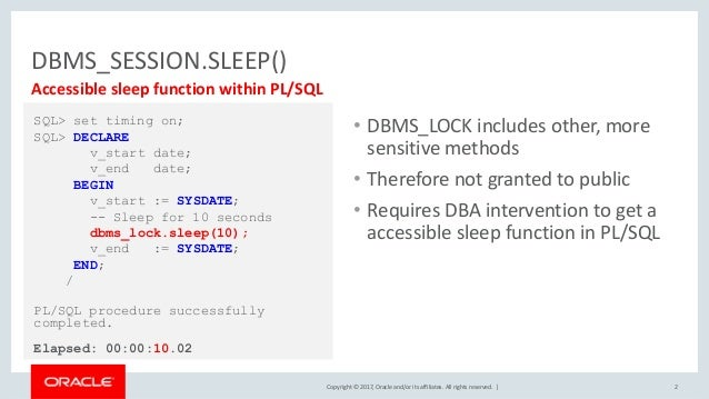 Copyright © 2017, Oracle and/or its affiliates. All rights reserved. | DBMS_SESSION.SLEEP() 2 Accessible sleep function wi...