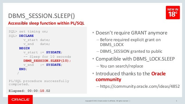 Copyright © 2017, Oracle and/or its affiliates. All rights reserved. | DBMS_SESSION.SLEEP() 3 Accessible sleep function wi...
