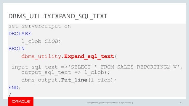Copyright © 2017, Oracle and/or its affiliates. All rights reserved. | DBMS_UTILITY.EXPAND_SQL_TEXT set serveroutput on DE...